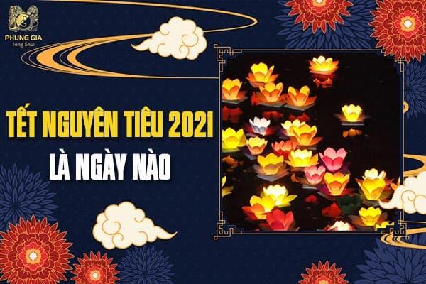Tết Nguyên Tiêu 2021 Là Ngày Nào