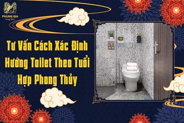 Tư Vấn Cách Xác Định Hướng Toilet Theo Tuổi Hợp Phong Thủy