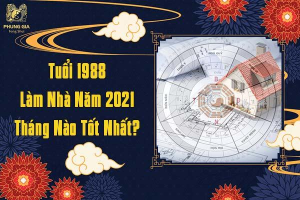 Tuổi 1988 Làm Nhà Năm 2021 Tháng Nào Tốt