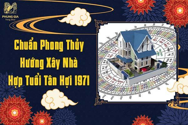 Chuẩn Phong Thủy Hướng Xây Nhà Hợp Tuổi Tân Hợi 1971
