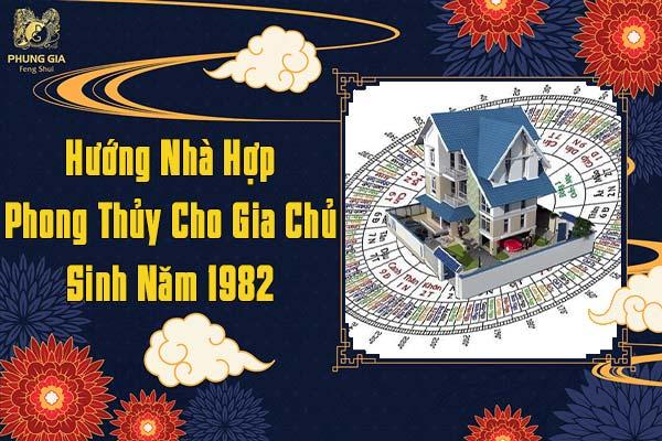 Hướng Nhà Hợp Phong Thủy Cho Gia Chủ Sinh Năm 1982