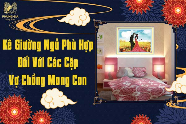 Kê Giường Ngủ Phù Hợp Đối Với Cặp Vợ Chồng Mong Con