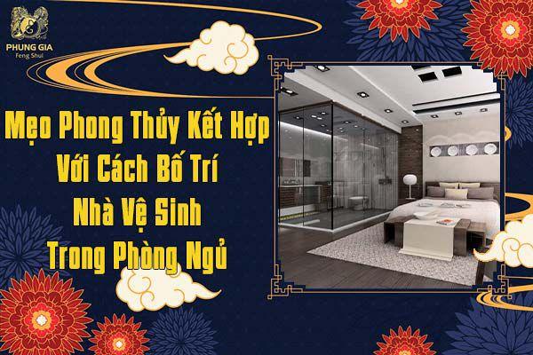 Mẹo Phong Thủy Kết Hợp Với Cách Bố Trí Nhà Vệ Sinh Trong Phòng Ngủ