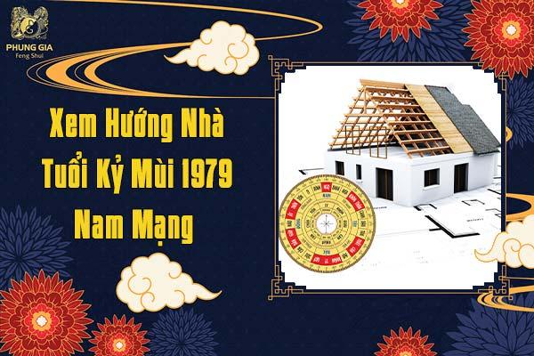 Xem Hướng Nhà Tuổi Kỷ Mùi 1979 Nam Mạng