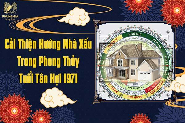 Cải Thiện Hướng Nhà Xấu Trong Phong Thủy Tân Hợi 1971