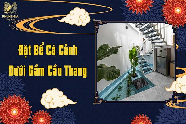 Đặt Bể Cá Cảnh Dưới Gầm Cầu Thang