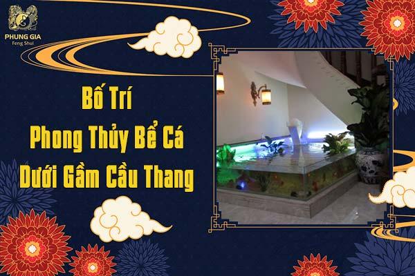 Bố Trí Phong Thủy Bể Cá Dưới Gầm Cầu Thang