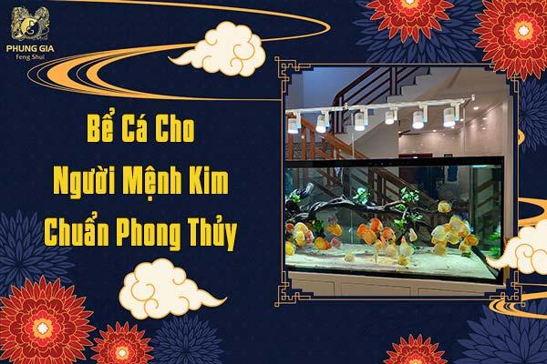 Bể Cá Cho Người Mệnh Kim Chuẩn Phong Thủy